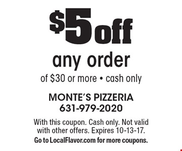 $5 off any order of $30 or more - cash only. With this coupon. Cash only. Not valid with other offers. Expires 10-13-17. Go to LocalFlavor.com for more coupons.