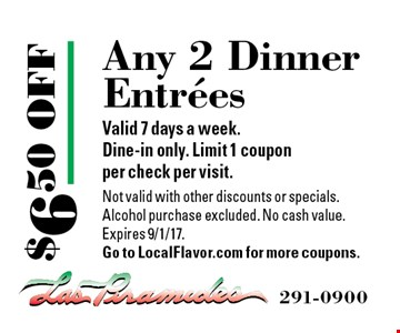 $6.50 OFF Any 2 Dinner Entrees. Valid 7 days a week. Dine-in only. Limit 1 coupon per check per visit. Not valid with other discounts or specials. Alcohol purchase excluded. No cash value. Expires 9/1/17. Go to LocalFlavor.com for more coupons.