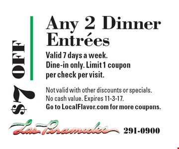 $7 OFF Any 2 Dinner Entrees Valid 7 days a week.Dine-in only. Limit 1 couponper check per visit. Not valid with other discounts or specials.No cash value. Expires 11-3-17.Go to LocalFlavor.com for more coupons.