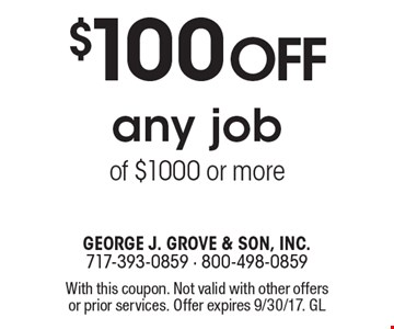 $100 off any job of $1000 or more. With this coupon. Not valid with other offers or prior services. Offer expires 9/30/17. GL