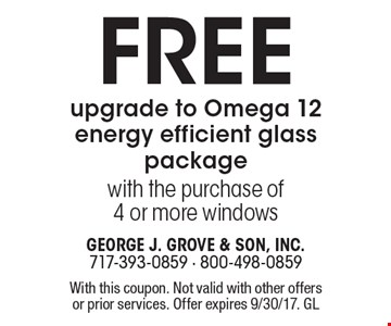 Free upgrade to Omega 12 energy efficient glass package with the purchase of 4 or more windows. With this coupon. Not valid with other offers or prior services. Offer expires 9/30/17. GL