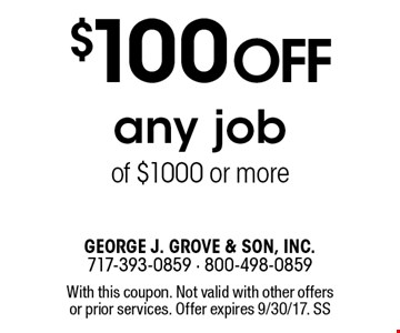 $100 off any job of $1000 or more. With this coupon. Not valid with other offers or prior services. Offer expires 9/30/17. SS