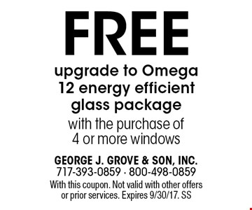 Free upgrade to Omega 12 energy efficient glass package with the purchase of 4 or more windows. With this coupon. Not valid with other offers or prior services. Expires 9/30/17. SS