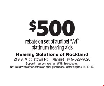 $500 rebate on set of audibel *A4 platinum hearing aids. Deposit may be required. With this coupon. Not valid with other offers or prior purchases. Offer expires 11/10/17.