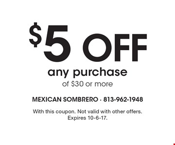 $5 OFF any purchase of $30 or more. With this coupon. Not valid with other offers. Expires 10-6-17.