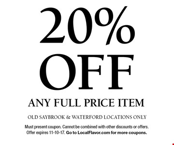 20% OFF any Full Price item. OLD SAYBROOK & WATERFORD LOCATIONS ONLY. Must present coupon. Cannot be combined with other discounts or offers. Offer expires 11-10-17. Go to LocalFlavor.com for more coupons.