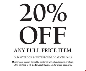 20% OFF any Full Price item. OLD SAYBROOK & WATERFORD LOCATIONS ONLYMust present coupon. Cannot be combined with other discounts or offers. Offer expires 2-2-18. Go to LocalFlavor.com for more coupons.
