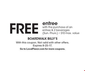 Free entree with the purchase of an entree & 2 beverages (Sun.-Thurs.) $10 max. value. With this coupon. Not valid with other offers. Expires 8-25-17. Go to LocalFlavor.com for more coupons.