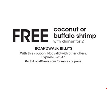 Free coconut or buffalo shrimp with dinner for 2. With this coupon. Not valid with other offers. Expires 8-25-17. Go to LocalFlavor.com for more coupons.