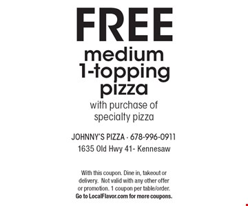 FREE medium 1-topping pizza with purchase of specialty pizza. With this coupon. Dine in, takeout or delivery. Not valid with any other offer or promotion. 1 coupon per table/order. Go to LocalFlavor.com for more coupons.