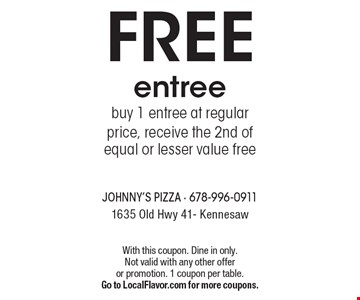 FREE entree buy 1 entree at regular price, receive the 2nd of equal or lesser value free. With this coupon. Dine in only. Not valid with any other offer or promotion. 1 coupon per table.Go to LocalFlavor.com for more coupons.