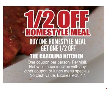 Buy One Homestyle Meal, Get One 1/2 Off. One coupon per person. Per visit. Not valid in conjunction with any other coupon or lunch menu specials. No cash Value.