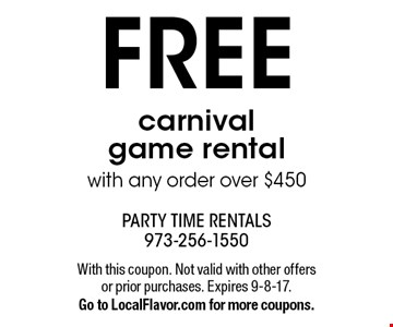 free carnival game rental with any order over $450. With this coupon. Not valid with other offers or prior purchases. Expires 9-8-17. Go to LocalFlavor.com for more coupons.