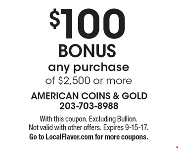 $100 BONUS any purchase of $2,500 or more. With this coupon. Excluding Bullion. Not valid with other offers. Expires 9-15-17.Go to LocalFlavor.com for more coupons.