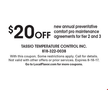 $20 Off new annual preventative comfort pro maintenance agreements for tier 2 and 3. With this coupon. Some restrictions apply. Call for details. Not valid with other offers or prior services. Expires 8-18-17.Go to LocalFlavor.com for more coupons.