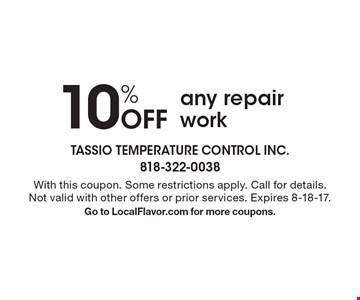10% Off any repair work. With this coupon. Some restrictions apply. Call for details. Not valid with other offers or prior services. Expires 8-18-17.Go to LocalFlavor.com for more coupons.