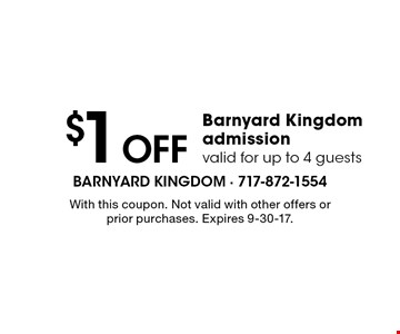 $1 Off Barnyard Kingdom admission, valid for up to 4 guests. With this coupon. Not valid with other offers or prior purchases. Expires 9-30-17.