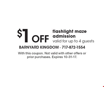 $1 Off flashlight maze admission. Valid for up to 4 guests. With this coupon. Not valid with other offers or prior purchases. Expires 10-31-17.