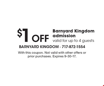 $1 Off Barnyard Kingdom admission valid for up to 4 guests. With this coupon. Not valid with other offers or prior purchases. Expires 9-30-17.