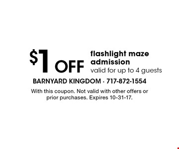 $1 Off flashlight maze admission valid for up to 4 guests. With this coupon. Not valid with other offers or prior purchases. Expires 10-31-17.