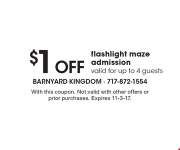 $1 Off flashlight maze admission. Valid for up to 4 guests. With this coupon. Not valid with other offers or prior purchases. Expires 11-3-17.