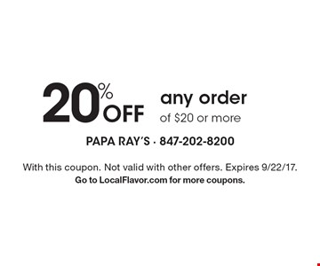 20% off any order of $20 or more. With this coupon. Not valid with other offers. Expires 9/22/17. Go to LocalFlavor.com for more coupons.