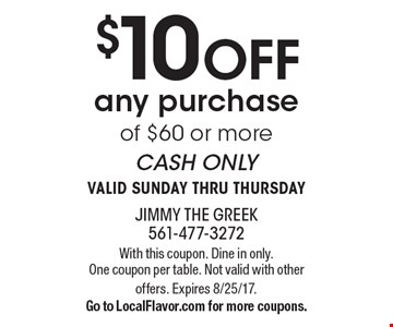 $10 off any purchase of $60 or more. Cash only. Valid Sunday thru Thursday. With this coupon. Dine in only. One coupon per table. Not valid with other offers. Expires 8/25/17. Go to LocalFlavor.com for more coupons.