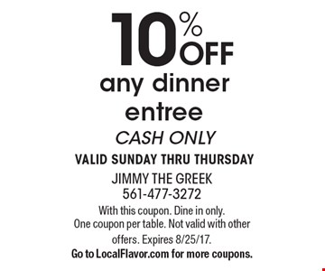 10% off any dinner entree. Cash only. Valid Sunday thru Thursday. With this coupon. Dine in only. One coupon per table. Not valid with other offers. Expires 8/25/17. Go to LocalFlavor.com for more coupons.