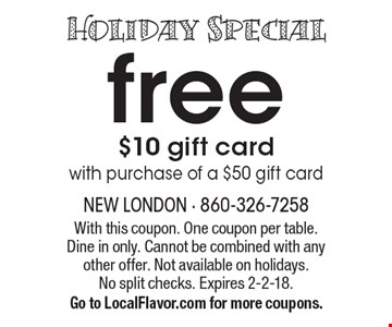 Holiday Special free $10 gift card with purchase of a $50 gift card. With this coupon. One coupon per table. Dine in only. Cannot be combined with any other offer. Not available on holidays.No split checks. Expires 2-2-18. Go to LocalFlavor.com for more coupons.