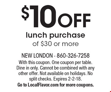 $10 OFF lunch purchase of $30 or more. With this coupon. One coupon per table. Dine in only. Cannot be combined with any other offer. Not available on holidays. No split checks. Expires 2-2-18. Go to LocalFlavor.com for more coupons.