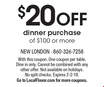 $20 OFF dinner purchase of $100 or more. With this coupon. One coupon per table. Dine in only. Cannot be combined with any other offer. Not available on holidays.No split checks. Expires 2-2-18. Go to LocalFlavor.com for more coupons.