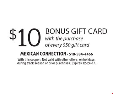 $10 bonus gift card with the purchase of every $50 gift card. With this coupon. Not valid with other offers, on holidays, during track season or prior purchases. Expires 12-24-17.