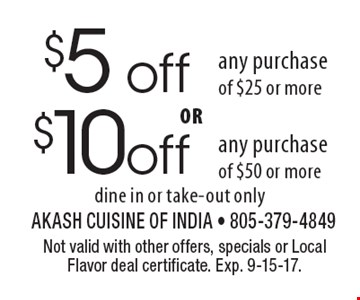 $10 off any purchase of $50 or more. $5 off any purchase of $25 or more. Dine in or take-out only. Not valid with other offers, specials or Local Flavor deal certificate. Exp. 9-15-17.