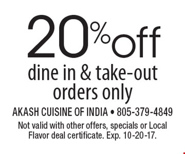20%off dine in & take-out orders only. Not valid with other offers, specials or Local Flavor deal certificate. Exp. 10-20-17.
