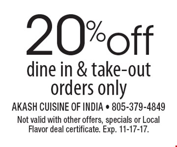 20% off dine in & take-out orders only. Not valid with other offers, specials or Local Flavor deal certificate. Exp. 11-17-17.