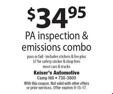 $34.95 PA inspection & emissions combo, pass or fail - includes stickers & fee plus $7 for safety sticker & shop fees. Most cars & trucks. With this coupon. Not valid with other offers or prior services. Offer expires 9-15-17.