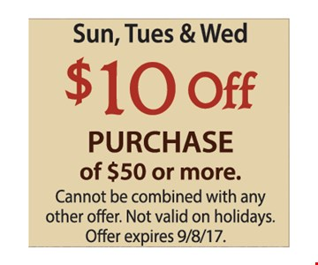 Sun., Tue. & Wed $10 Off Purchase of $50 or more.