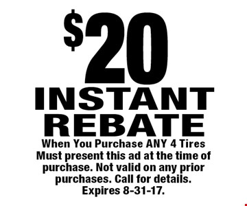 $20 INSTANT REBATEWhen You Purchase ANY 4 Tires. Must present this ad at the time of purchase. Not valid on any prior purchases. Call for details. Expires 8-31-17.