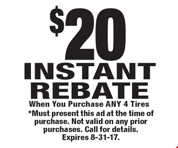 $20 INSTANT REBATE When You Purchase ANY 4 Tires. *Must present this ad at the time of purchase. Not valid on any prior purchases. Call for details. Expires 8-31-17.