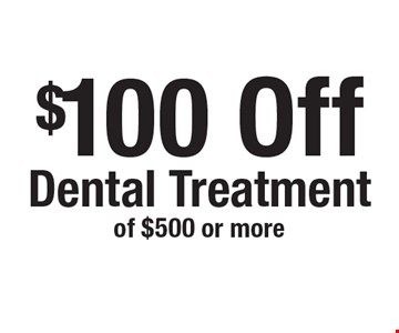 $100 Off Dental Treatment of $500 or more. New patients only, not to be combined with any other offer, exclusions and limitations apply. Offer expires 12-18-17.
