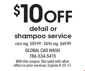 $10 off detail or shampoo service. Cars reg. $59.99. SUVs reg. $69.99. With this coupon. Not valid with other offers or prior services. Expires 8-25-17.