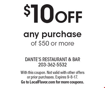 $10 OFF any purchase of $50 or more. With this coupon. Not valid with other offers or prior purchases. Expires 9-8-17. Go to LocalFlavor.com for more coupons.