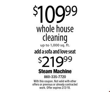 $109.99 whole house cleaning up to 1,000 sq. ft.. With this coupon. Not valid with other offers or previous or already contracted work. Offer expires 2/2/18.