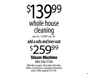 $139.99 whole house cleaning up to 1,000 sq. ft. With this coupon. Not valid with other offers or previous or already contracted work. Offer expires 5/11/18.
