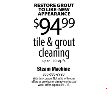 RESTORE GROUT TO LIKE-NEW APPEARANCE - $94.99 tile & grout cleaning. Up to 100 sq. ft. With this coupon. Not valid with other offers or previous or already contracted work. Offer expires 5/11/18.