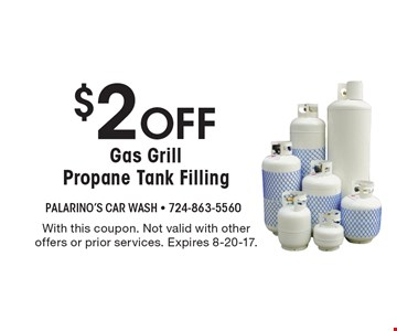$2 Off Gas Grill Propane Tank Filling. With this coupon. Not valid with other offers or prior services. Expires 8-20-17.