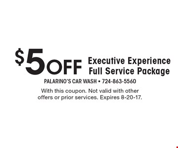 $5 Off Executive Experience Full Service Package. With this coupon. Not valid with other offers or prior services. Expires 8-20-17.