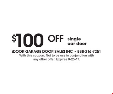 $100 off single car door. With this coupon. Not to be use in conjunction with any other offer. Expires 8-25-17.