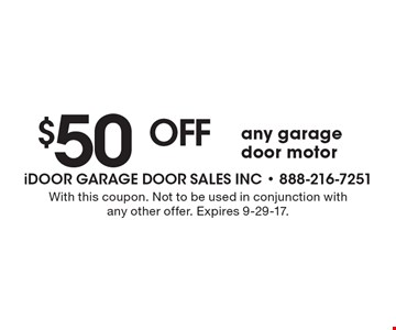 $50 off any garage door motor. With this coupon. Not to be used in conjunction with any other offer. Expires 9-29-17.