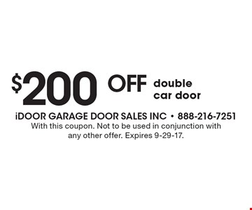 $200 off double car door. With this coupon. Not to be used in conjunction with any other offer. Expires 9-29-17.